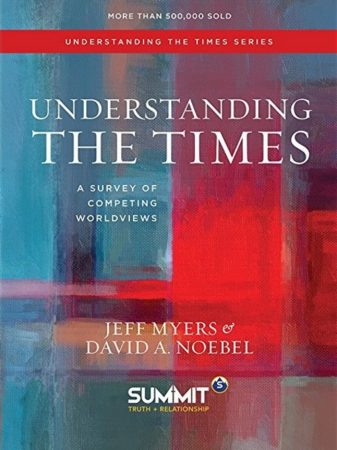 Myers, Jeff. Understanding the Times: A Survey of Competing Worldviews. David C Cook, 2017